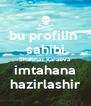 bu profilin  sahibi Shahnaz Karaeva imtahana hazirlashir - Personalised Poster A4 size