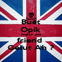 Buat Opik Engkus and friend  Gelut Ah ? - Personalised Poster A4 size