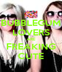 BUBBLEGUM LOVERS ARE FREAKING CUTE - Personalised Poster A4 size