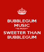 BUBBLEGUM MUSIC **IS MUCH** SWEETER THAN BUBBLEGUM - Personalised Poster A4 size