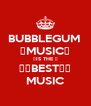 BUBBLEGUM  ♡MUSIC♥ ♥IS THE ♥ ♥♥BEST♥♥ MUSIC - Personalised Poster A4 size
