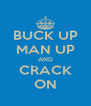 BUCK UP MAN UP AND CRACK ON - Personalised Poster A4 size