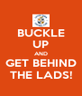 BUCKLE UP AND GET BEHIND THE LADS! - Personalised Poster A4 size