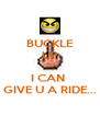 BUCKLE UP SO I CAN  GIVE U A RIDE... - Personalised Poster A4 size