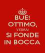 BUE! OTTIMO, VEDRAI SI FONDE IN BOCCA - Personalised Poster A4 size