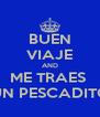 BUEN VIAJE AND ME TRAES  UN PESCADITO - Personalised Poster A4 size