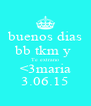 buenos dias bb tkm y  Te extrano <3maria 3.06.15 - Personalised Poster A4 size