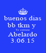 buenos dias bb tkm y  Te extrano Abelardo 3.06.15 - Personalised Poster A4 size