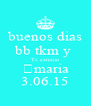 buenos dias bb tkm y  Te extrano ♡maria 3.06.15 - Personalised Poster A4 size