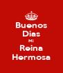 Buenos Dias Mi Reina Hermosa - Personalised Poster A4 size