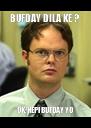 BUFDAY DILA KE ? OK. HEPI BUFDAY YO - Personalised Poster A4 size