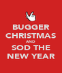 BUGGER CHRISTMAS AND SOD THE NEW YEAR - Personalised Poster A4 size