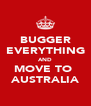 BUGGER EVERYTHING AND MOVE TO  AUSTRALIA - Personalised Poster A4 size