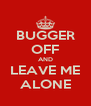 BUGGER OFF AND LEAVE ME ALONE - Personalised Poster A4 size