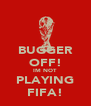 BUGGER OFF! IM NOT PLAYING FIFA! - Personalised Poster A4 size