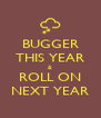 BUGGER THIS YEAR & ROLL ON NEXT YEAR - Personalised Poster A4 size