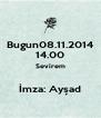 Bugun08.11.2014 14.00 Sevirem  İmza: Ayşad - Personalised Poster A4 size