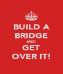 BUILD A BRIDGE AND GET OVER IT! - Personalised Poster A4 size