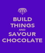 BUILD THINGS AND SAVOUR CHOCOLATE - Personalised Poster A4 size