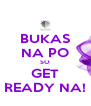 BUKAS NA PO SO GET READY NA! - Personalised Poster A4 size