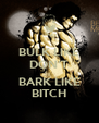 BULK LIKE DON'T  BARK LIKE BITCH - Personalised Poster A4 size