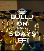 BULLU ON ONLY 5 DAYS LEFT - Personalised Poster A4 size