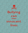 Bullying can affect innocent lives - Personalised Poster A4 size