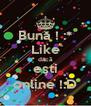 Bună ! :* Like dacă eşti online !:D - Personalised Poster A4 size