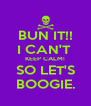 BUN IT!! I CAN'T  KEEP CALM! SO LET'S BOOGIE. - Personalised Poster A4 size