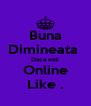 Buna Dimineata  Daca esti Online Like . - Personalised Poster A4 size