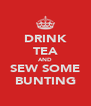 DRINK TEA AND SEW SOME BUNTING - Personalised Poster A4 size