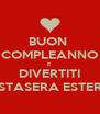 BUON  COMPLEANNO E DIVERTITI STASERA ESTER - Personalised Poster A4 size