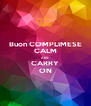 Buon COMPLIMESE CALM AND CARRY ON - Personalised Poster A4 size