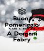 Buon  Pomeriggio A Tutti  &  Tutte  Voi A Domani Fabry - Personalised Poster A4 size