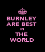 BURNLEY  ARE BEST  IN THE  WORLD - Personalised Poster A4 size
