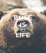 BUSE IS MY LIFE  - Personalised Poster A4 size