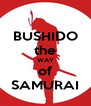 BUSHIDO the WAY of SAMURAI - Personalised Poster A4 size