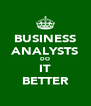 BUSINESS ANALYSTS DO IT BETTER - Personalised Poster A4 size