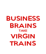 BUSINESS BRAINS TAKE VIRGIN TRAINS - Personalised Poster A4 size