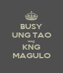 BUSY UNG TAO wag KNG MAGULO - Personalised Poster A4 size