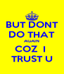 BUT DONT DO THAT AGAIN COZ  I  TRUST U - Personalised Poster A4 size