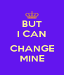 BUT I CAN  CHANGE MINE - Personalised Poster A4 size