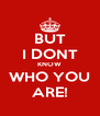BUT I DONT KNOW WHO YOU ARE! - Personalised Poster A4 size