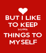 BUT I LIKE TO KEEP SOME THINGS TO MYSELF - Personalised Poster A4 size