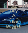 Buy A Nice Car Like Buggati - Personalised Poster A4 size