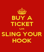 BUY A TICKET OR SLING YOUR HOOK - Personalised Poster A4 size