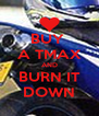 BUY  A TMAX AND BURN IT DOWN - Personalised Poster A4 size