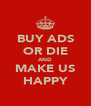 BUY ADS OR DIE AND MAKE US HAPPY - Personalised Poster A4 size