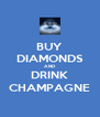 BUY DIAMONDS AND DRINK CHAMPAGNE - Personalised Poster A4 size