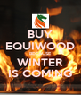 BUY EQUIWOOD BECAUSE WINTER IS COMING - Personalised Poster A4 size
